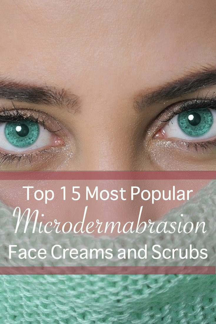 Top 15 Best and Most Popular Microdermabrasion Face Creams and Scrubs