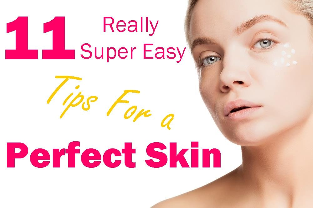 11 Really Super Easy Tips For Perfect Skin