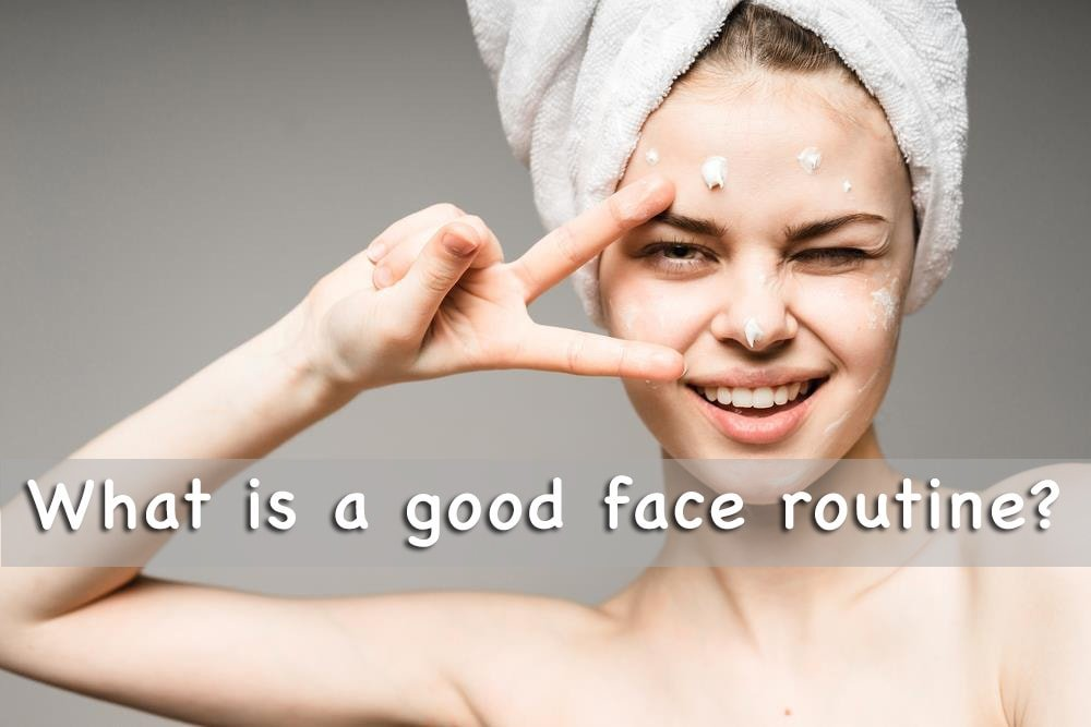What is a good face routine? All the steps to an effective skincare routine