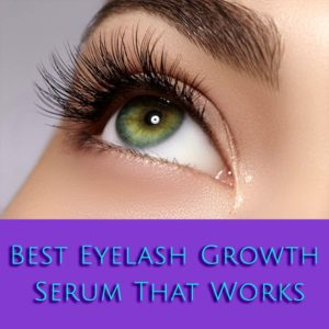 Best Eyelash Growth Serum That Works