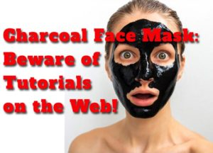 Charcoal Face Mask - Beware of Tutorials on the Web