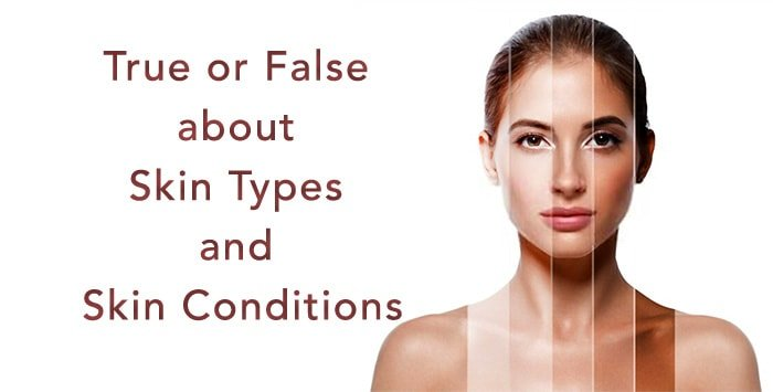 True orFalse about Skin Types and Skin Conditions