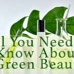 All You Need to Know About Green Beauty