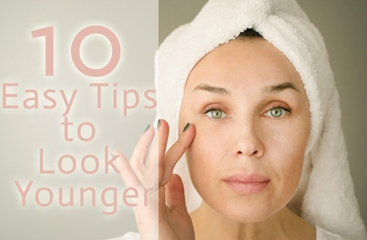 10 Easy Tips to Look Younger